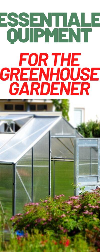 Essential Equipment for the Greenhouse Gardener